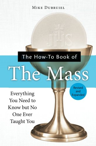 The How-To Book of the Mass: Everything You Need to Know but No One Ever Taught You