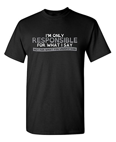 (Only Responsible for What I Say Graphic Novelty Sarcastic Funny T Shirt XL Black)