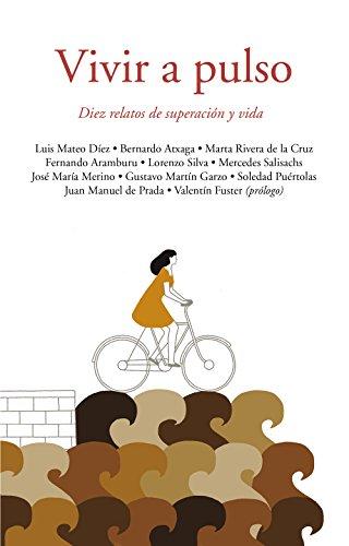 Vivir a pulso: Diez relatos de superación y vida (Spanish Edition)