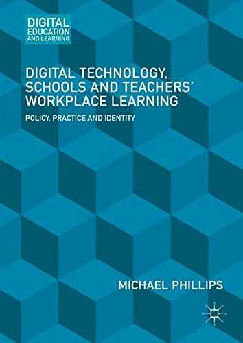 Digital Technology, Schools and Teachers' Workplace Learning: Policy, Practice and Identity (Digital Education and Learning)