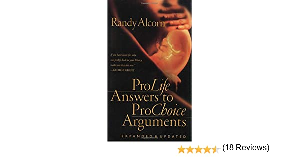 Pro Life Answers To Choice Arguments Expanded Updated Randy Alcorn 9781576737514 Books