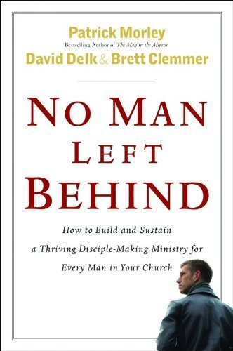 No Man Left Behind: How to Build and Sustain a Thriving Disciple-making Ministry for Every Man in Your Church by Patrick Morley (2006-07-31)