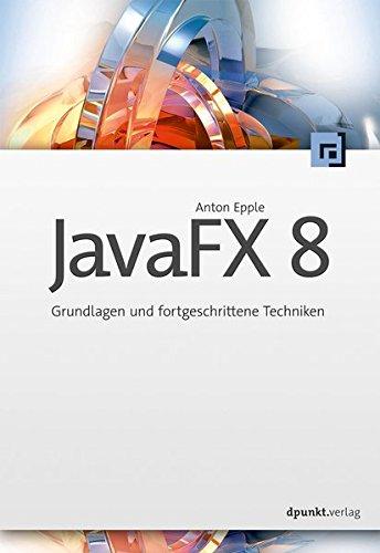 JavaFX 8: Grundlagen und fortgeschrittene Techniken Broschiert – 16. April 2015 Anton Epple dpunkt.verlag GmbH 3864901693 Programmiersprachen
