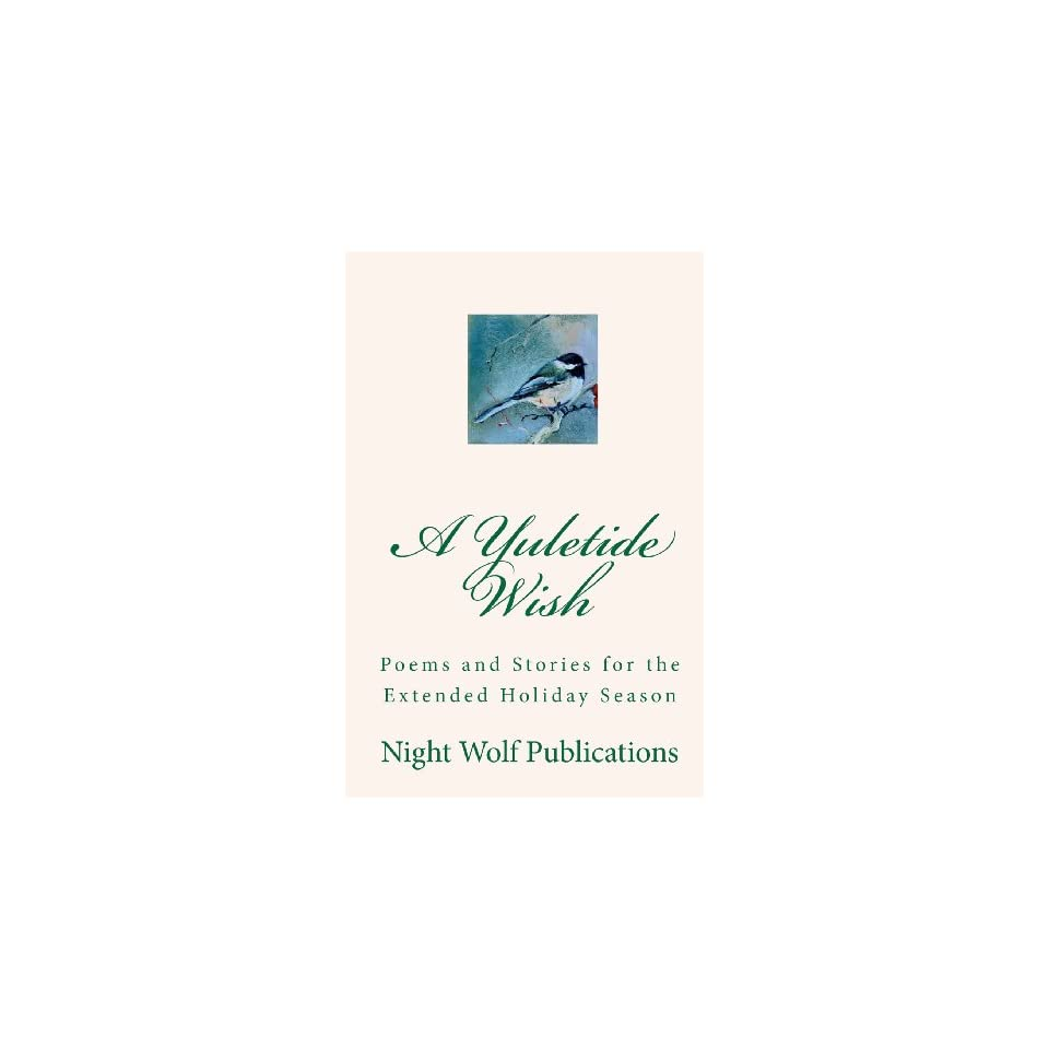 A Yuletide Wish Poems and Stories for the Extended Holiday Season