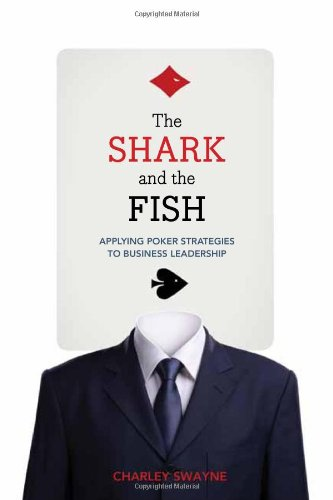 Read Online The Shark and the Fish: Applying Poker Strategies to Business Leadership PDF