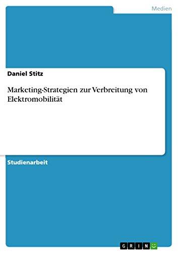Marketing-Strategien zur Verbreitung von Elektromobilität (German Edition)