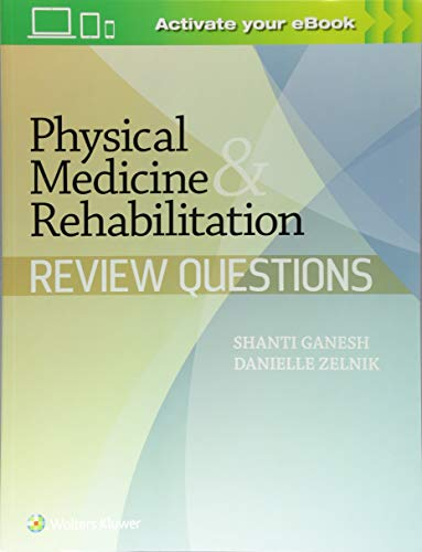 Physical Medicine & Rehabilitation Review Questions ()
