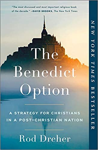 The Benedict Option: A Strategy for Christians in a Post