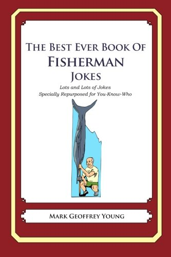 The Best Ever Book of Fisherman Jokes: Lots and Lots of Jokes Specially Repurposed for You-Know-Who (Best Fish Jokes Ever)