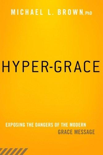 Hyper-Grace: Exposing the Dangers of the Modern Grace Message ebook