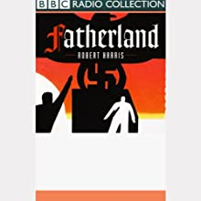 Fatherland (Dramatised) Performance by Robert Harris Narrated by Anton Lesser, Full Cast