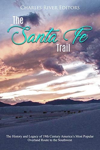 The Santa Fe Trail: The History and Legacy of 19th Century America