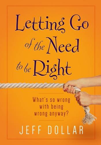 Letting Go of the Need to Be Right: What's So Wrong With Being Wrong Anyway?