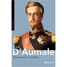 Duc d'Aumale (Le): Prince aux dix visages