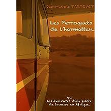 Les perroquets de l'harmattan: ou les aventures d'un pilote de brousse en Afrique (French Edition)