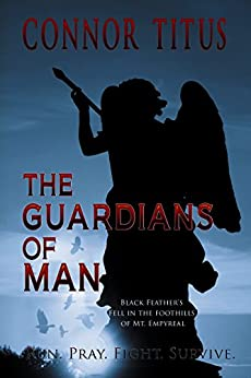 The Guardians of Man: Black Feathers Fell in the Foothills of Mt. Empyreal by [Titus, Connor, Titus, Lori, Connor, Crystal]