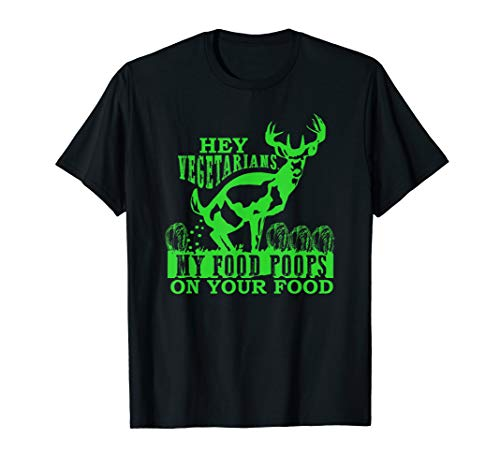 Hey Vegetarians My Food Poops on Yours funny hunting season T-Shirt