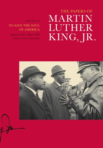 The Papers of Martin Luther King, Jr., Volume VII: To Save the Soul of America, January 1961-August 1962 (Martin Luther King Papers)