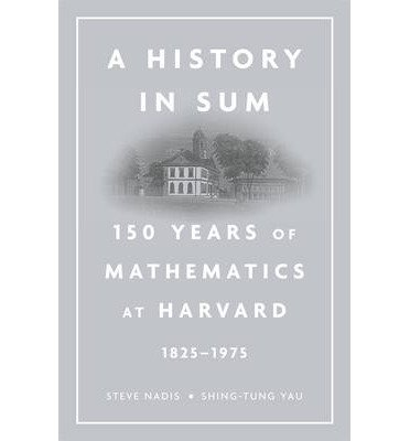 [(A History in Sum: 150 Years of Mathematics at Harvard (1825-1975))] [Author: Steven J. Nadis] published on (November, 2013) pdf epub