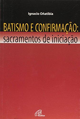 Batismo e Confirmação. Sacramentos de Iniciação