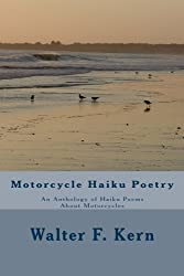 Motorcycle Haiku Poetry: An Anthology of Haiku Poems About Motorcycles