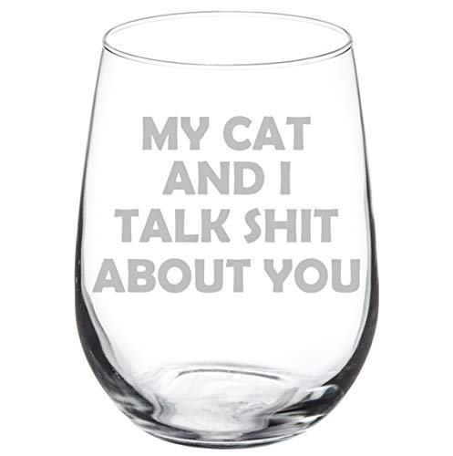 Wine Glass Goblet Funny My Cat And I Talk About You (17 oz Stemless)