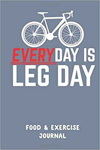 everyday is leg day a cyclist s daily food activity journal 90