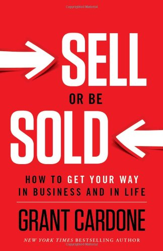 Sell or Be Sold: How to Get Your Way in Business and in Life (Best Way To Increase Sales)