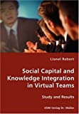 Social Capital and Knowledge Integration in Virtual Teams, Lionel Robert, 383642987X