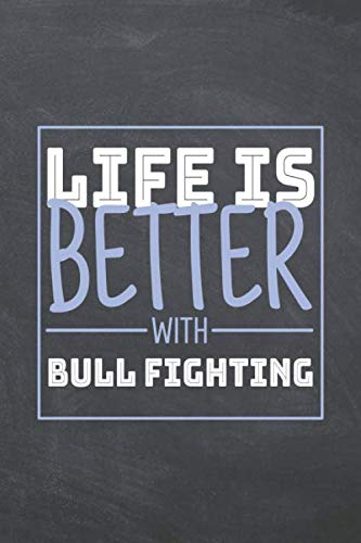 Life is Better with Bull Fighting: Bull Fighting Notebook, Planner or Journal | Size 6 x 9 | 110 Dot Grid Pages | Office Equipment, Supplies |Funny Bull Fighting Gift Idea for Christmas or Birthday