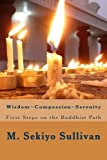 Wisdom; Compassion; Serenity: First Steps on the Buddhist Path