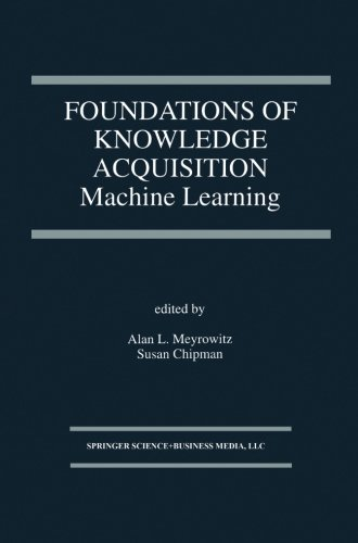 Foundations of Knowledge Acquisition: Machine Learning (The Springer International Series in Engineering and Computer Science)