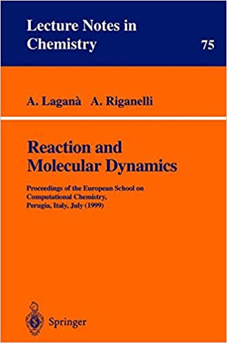 Reaction and Molecular Dynamics: Proceedings of the European School on Computational Chemistry, Perugia, Italy, July (1999) (Lecture Notes in Chemistry)