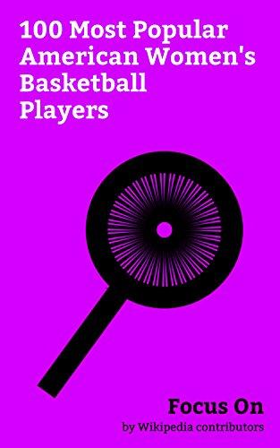 Focus On: 100 Most Popular American Women's Basketball Players: Dawn Staley, Kelsey Plum, Robin Roberts (newscaster), Pat Summitt, Candace Parker, Rebecca ... Candice Wiggins, Cheryl Miller, etc.