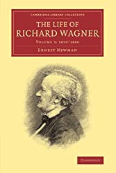 The Life of Richard Wagner: Volume 3 (Cambridge Library Collection - Music)