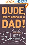 Dude, You're Gonna Be a Dad!: How to...