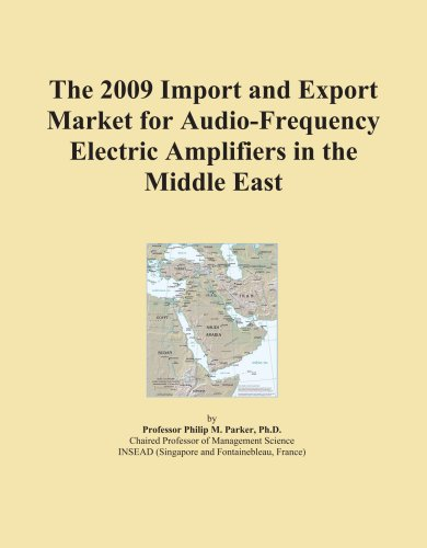 The 2009 Import and Export Market for Audio-Frequency Electric Amplifiers in the Middle East by ICON Group International, Inc.