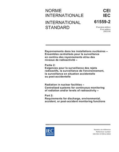 Download IEC 61559-2 Ed. 1.0 b:2002, Radiation in nuclear facilities - Centralized systems for continuous monitoring of radiation and/or levels of ... or post-accident monitoring functions PDF