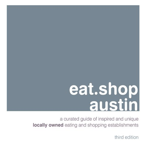 eat.shop austin: A Curated Guide of Inspired and Unique Locally Owned Eating and Shopping Establishments (eat.shop - Cabazon Shopping