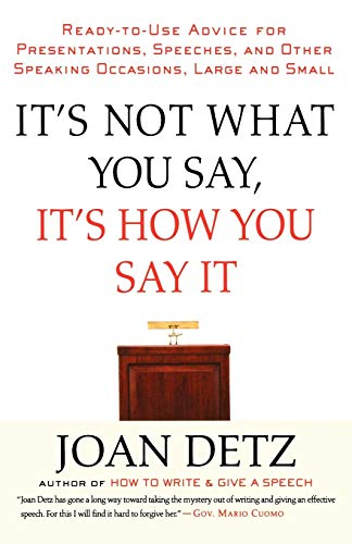 It's Not What You Say, It's How You Say It: Ready-to-Use Advice for Presentations, Speeches, and Other Speaking Occasion