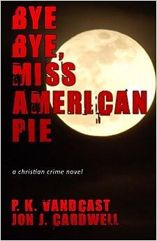 Descargar Torrent+ Bye Bye, Miss American Pie: A Christian Crime Novel De Epub