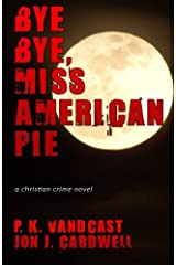 Bye Bye, Miss American Pie: A Christian Crime Novel Paperback