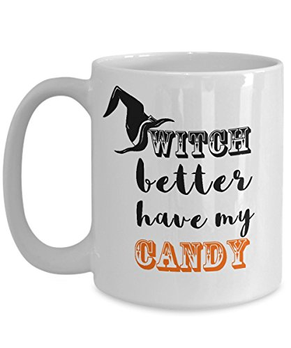 Witch better have my candy Mug Coffee Tea Cup, Happy Halloween Day October 31, Best Gifts For Dad, Mom, -