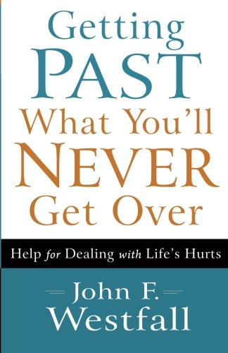 Getting Past What You'll Never Get Over: Help for Dealing with Life's Hurts (What City F)