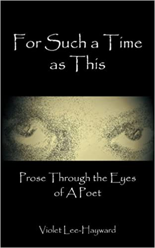 For Such A Time As This: Prose Through The Eyes of A Poet