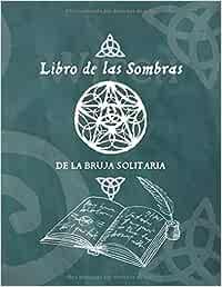 Libro de las Sombras de la Bruja Solitaria: Cuaderno en