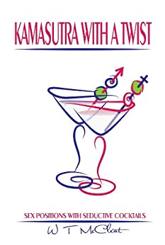Kamasutra with a Twist: Sex Positions with Seductive Cocktails by [McCleat, Will T]