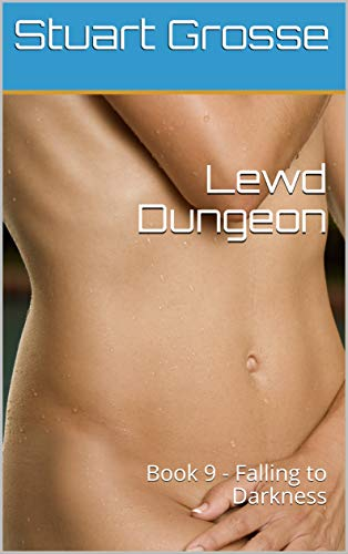 Lewd Dungeon: Book 9 - Falling to Darkness