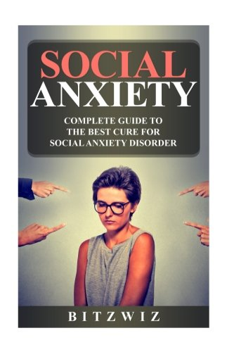 Social Anxiety: Complete Guide To The Best Cure For Social Anxiety Disorder (SAD)