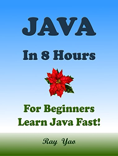 Download JAVA: JAVA in 8 Hours, JAVA for Beginners, Learn Java fast! A smart way to learn Java. Plain & Simple. JAVA programming, JAVA in easy steps, Start coding today: A Beginner's Guide, Fast & Easy! Pdf